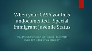 Immigration Special When Your Casa Youth Is Undocumented U2026special Immigrant Juvenile