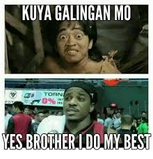 Meme Mo - kuya galingan mo torn yes brother ldomy best best meme on me me