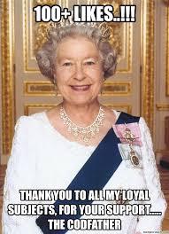 Queen Of England Meme - the queen of england says