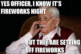 Fireworks Meme - every old person in my street tonight imgur