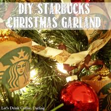 let u0027s drink coffee darling diy starbucks christmas garland