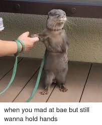 You Still Mad Meme - when you mad at bae but still wanna hold hands bae meme on me me