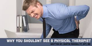 why you shouldn u0027t see a physical therapist