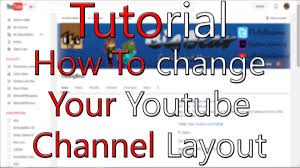youtube channel layout 2015 how to change your youtube channel layout tutorial 2015 new youtube