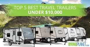 Top 5 best travel trailers under 10 000 dollars rvingplanet blog