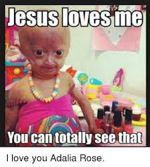 Adalia Rose Memes - jesus loves me you can totally see that i love you adalia rose