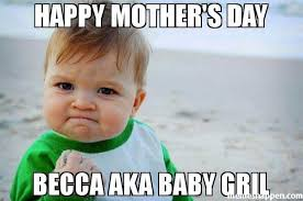 Mothersday Meme - happy mothers day memes funny images best jokes to celebrate