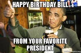 Obama Birthday Meme - happy birthday bill from your favorite president upvote obama