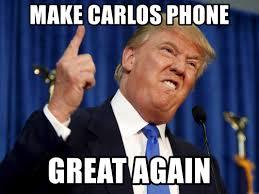 Carlos Meme - make carlos phone great again donald trump meme meme generator