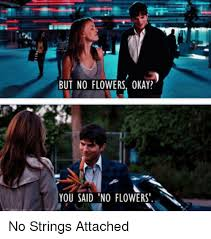 No Strings Attached Memes - but no flowers okay you said no flowers no strings attached