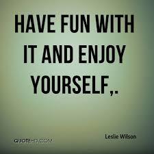 enjoy yourself leslie wilson quotes quotehd