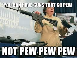 Pew Pew Meme - you can have guns that go pew not pew pew pew not pew pew pew