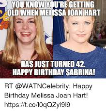 You Re Getting Old Meme - youknow youre getting old when melissa joan hart hasjust turned 42