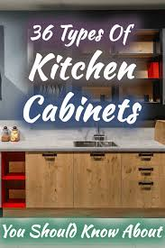kitchen cabinet design names 36 types of kitchen cabinets you should about home