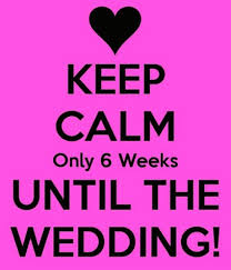wedding countdown wedding countdown it s only 6 weeks away