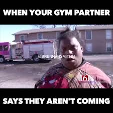 Gym Partner Meme - when your gym partner says they aren t coming youtube