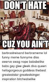 Funny Dissing Memes - dont hate cuz you aint barbrastreisand barbrameme lol funny meme