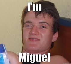Miguel Memes - miguel bitch quickmeme