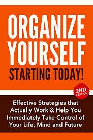 organizing yourself amazon com organize yourself starting today effective strategies