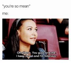 Why You So Mean Meme - 25 best memes about youre so mean youre so mean memes