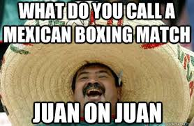 Boxing Memes - what do you call a mexican boxing match juan on juan merry mexican