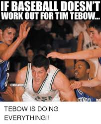 Tebow Meme - if baseball doesn t workout for tim tebow tebow is doing everything