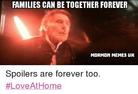 Mormon Memes - families can be together forever mormon memes uk spoilers are