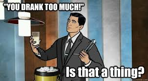 Archer Meme Generator - archer you drank too much is that a thing sloshy