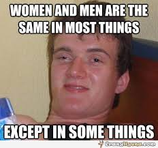 Memes About Men - women and men are the same sometimes