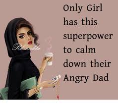 Angry Dad Meme - only girl has this superpower to calm down their angry dad dad