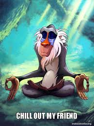 Chill Out Meme - chill out my friend rafiki meditating lion king make a meme