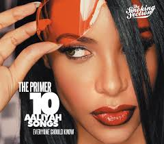the primer 10 aaliyah songs everyone should know
