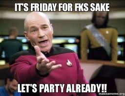 Its Friday Meme Pictures - it s friday for fks sake let s party already make a meme