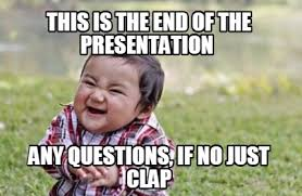 This Is The End Meme - meme maker this is the end of the presentation any questions if