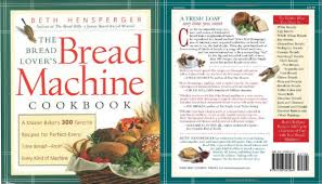 Whole Wheat Bread Machine Recipes The Bread Lover U0027s Bread Machine Cookbook By Beth Hensperger Review