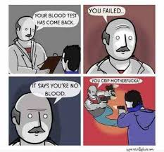 Blood Meme - your blood test has come back meme xyz