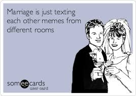Marriage Memes - marriage is just texting each other memes from different rooms