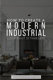 industrial modern design how to create a modern industrial look that is timeless interior