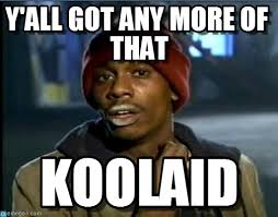 Koolaid Meme - koolaid y all got any more of that on memegen