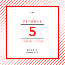 5 must have to achieve your fitness u2013 bakfit