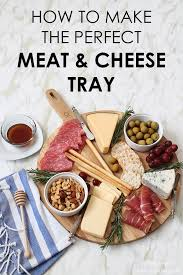how to make the perfect meat u0026 cheese tray