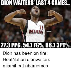 Waitressing Memes - dion waiters last 4 games miami onbamemes 273 ppg 547 fg 667 3pt