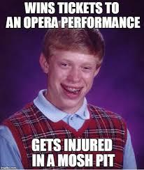 Opera Meme - bad luck brian opera imgflip