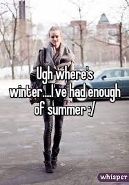 where s winter i ve had enough of summer