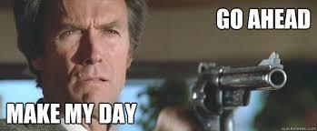 Make My Meme - go ahead make my day clint eastwood quickmeme