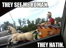 They See Me Rollin They Hatin Meme - they see me rollin i mean roman meme by bajeewa memedroid