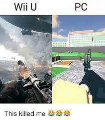 Wii U Meme - wii u pc this killed me meme on me me