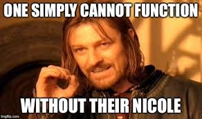 Nicole Meme - one simply cannot function without their nicole meme