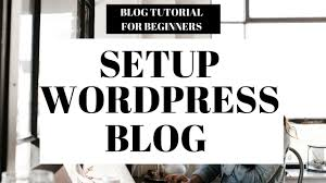 tutorial wordpress blog how to set up a wordpress blog site 2018 setup wordpress blog