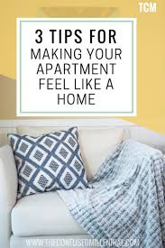 3 ways to make your apartment feel like a home the confused